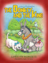 The Donkey and the King by Lorilyn Roberts