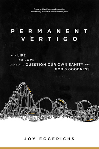 Permanent Vertigo: How Relationships Cause Us to Question Our Own Sanity and God's Goodness