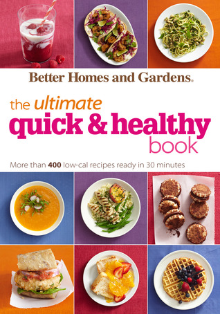 Better Homes and Gardens The Ultimate Quick  Healthy Book: More Than 400 Low-Cal Recipes with 15 Grams of Fat or Less, Ready in 30 Minutes