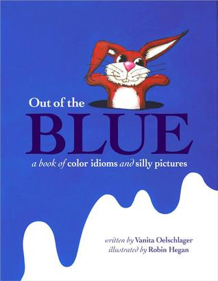 Out of the Blue: A book of color idioms and silly pictures by Vanita ...