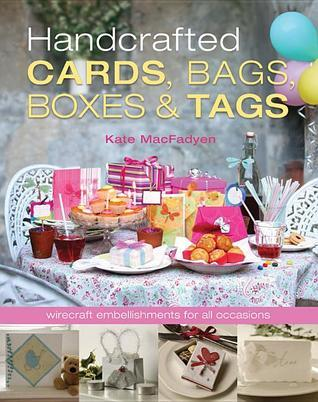 Handcrafted Cards, Bags, Boxes & Tags: Wirecraft Embellishments for All Occassions