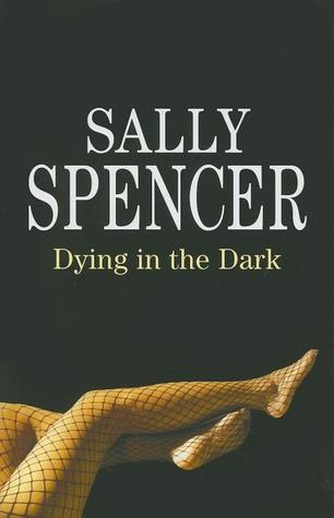 Dying in the Dark by Sally Spencer