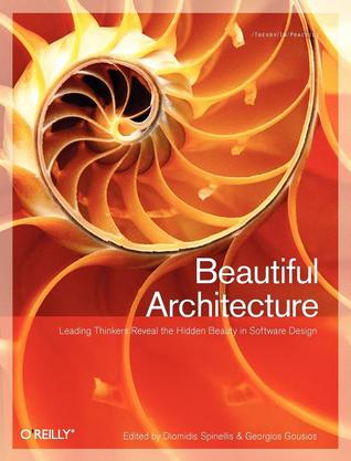 Beautiful Architecture: Leading Thinkers Reveal the Hidden Beauty in Software Design