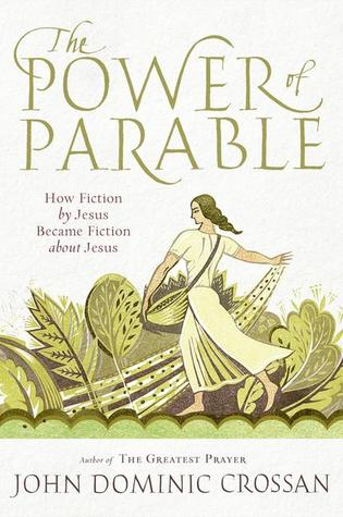 The Power Of Parable How Fiction By Jesus Became Fiction About
