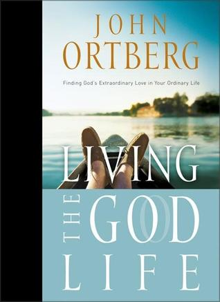 Living the God Life: Finding God's Extraordinary Love in Your Ordinary Life