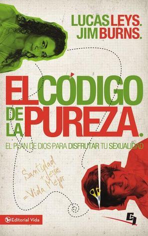 El código de la pureza: El plan de Dios para disfrutar tu sexualidad