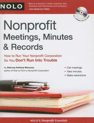 Nonprofit Meetings, Minutes & Records: How to Run Your Nonprofit Corporation So You Don't Run Into Trouble [With CDROM]