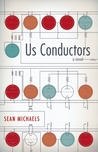 Us Conductors by Sean   Michaels