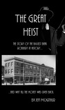 The Great Heist: The Story of the Biggest Bank Robbery in History... And Why All the Money Was Returned