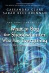 What to Buy the Shadowhunter Who Has Everything by Cassandra Clare