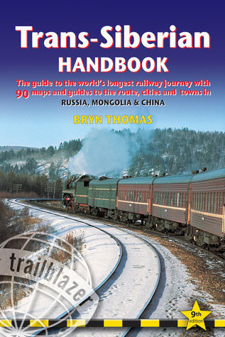 Trans-Siberian Handbook, 9th: The guide to the world's longest railway journey with 90 maps and guides to the rout, cities and towns in Russia, Mongolia & China