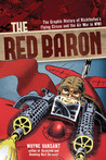 The Red Baron: The Graphic History of Richthofen's Flying Circus and the Air War in WWI