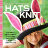 Fun and Fantastical Hats to Knit by Mary Scott Huff