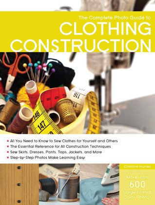 The Complete Photo Guide to Clothing Construction par Christine Haynes