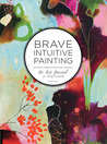 Brave Intuitive Painting by Flora S. Bowley