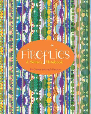 Fireflies A Writers Notebook By Coleen Murtagh Paratore