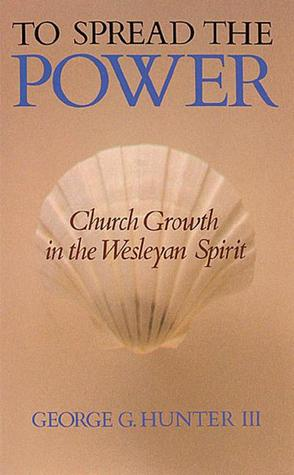 to-spread-the-power-church-growth-in-the-wesleyan-spirit