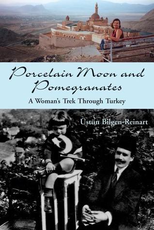 Porcelain Moon and Pomegranates: A Woman's Trek Through Turkey