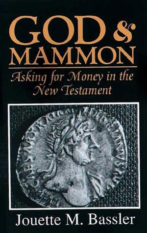 God & mammon: asking for money in the new testament by Jouette M. Bassler