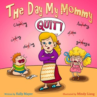 The Day My Mommy QUIT!