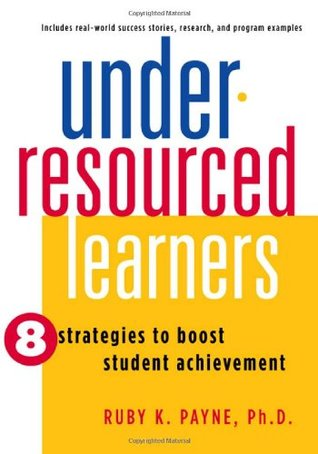 Under-Resourced Learners by Ruby K. Payne