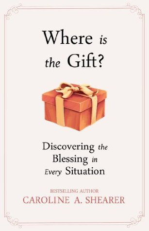 Where Is the Gift? Discovering the Blessing in Every Situation