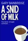 A Snid of Milk by Gary Bainbridge