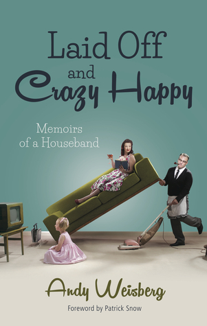 Laid Off and Crazy Happy - Memoirs of a Houseband