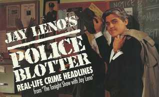 Jay Leno's Police Blotter by Jay Leno