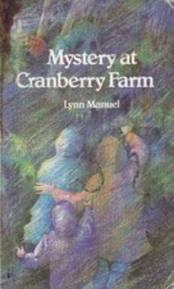 Mystery At Cranberry Farm by Lynn Manuel