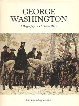 George Washington: A Biography in His Own Words