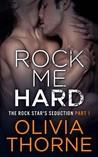 Rock Me Hard (The Rock Star's Seduction, #1)