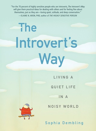 the introvert s way living a quiet life in a noisy world by the introvert s way living a quiet life in a noisy world by sophia dembling