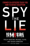 Spy the Lie: Former CIA Officers Teach You How to Detect Deception.