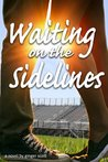 Waiting on the Sidelines by Ginger Scott