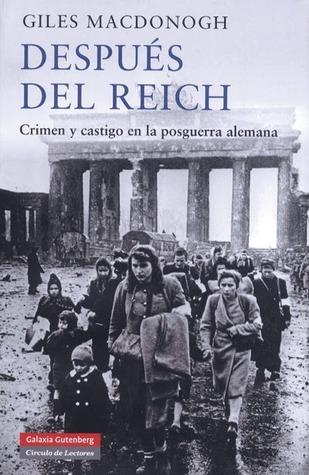 Ebook Después del Reich: crimen y castigo en la postguerra alemana by Giles MacDonogh PDF!