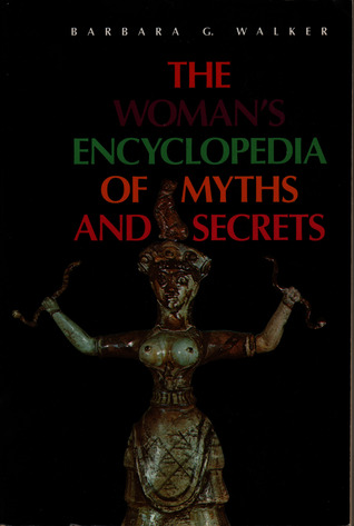 The Womans Encyclopedia Of Myths And Secrets By Barbara G Walker