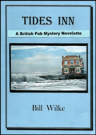 Tides Inn - A British Pub Mystery Novelette by Bill Wilke