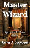 Master Wizard (Apprentice to Master, #4)