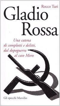 Gladio rossa: Una catena di complotti e delitti, dal dopoguerra al caso Moro