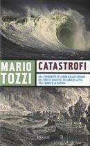 Catastrofi: Dal terremoto di Lisbona allo tsunami del sudest asiatico: 250 anni di lotta tra l'uomo e la natura