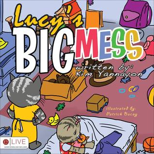 Ebook Lucy's Big Mess by Kim Yannayon PDF!