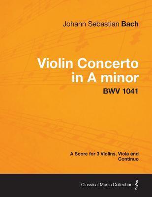 Violin Concerto in a Minor - A Score for 3 Violins, Viola and Continuo Bwv 1041