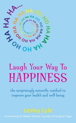 Laugh Your Way to Happiness: Laughter yoga and the new science of health and well-being