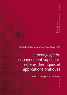 La Pedagogie de L'Enseignement Superieur: Reperes Theoriques Et Applications Pratiques: Tome 1: Enseigner Au Superieur
