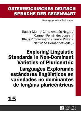 Exploring Linguistic Standards in Non-Dominant Varieties of Pluricentric Languages- Explorando Estandares Lingueisticos En Variedades No Dominantes de Lenguas Pluricentricas