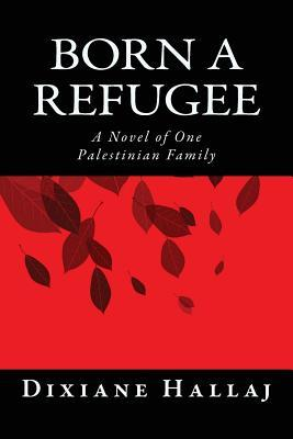 Born a Refugee: A Novel of One Palestinian Family