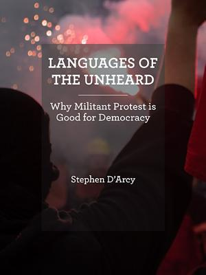 Languages of the Unheard: Why Militant Protest Is Good for Democracy