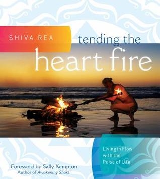 Tending the Heart Fire: Living in Flow with the Pulse of Life par Shiva Rea
