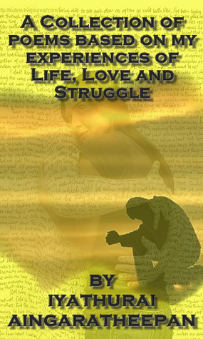 A Collection Of Poems Based On My Experience Of Life, Love And Struggle